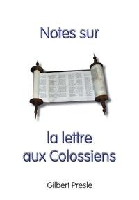 Gilbert Presle - Notes sur la lettre aux Colossiens.