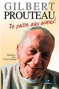 Gilbert Prouteau - Je passe aux aveux !.