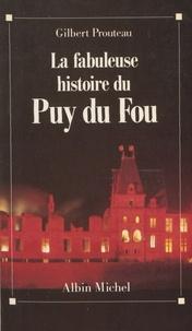 Gilbert Prouteau - La Fabuleuse histoire du Puy du Fou.