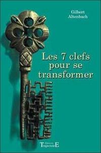 Gilbert-R Altenbach - Les 7 clefs pour se transformer.