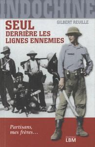 Gilbert Reuille - Indochine, seul derrière les lignes ennemies - Partisans mes frères....
