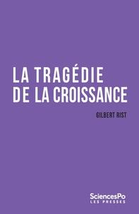 Gilbert Rist - La tragédie de la croissance - Sortir de l'impasse.