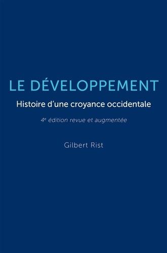 Le développement. Histoire d'une croyance occidentale 4e édition revue et augmentée