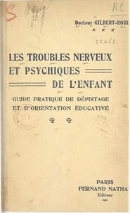 Gilbert Robin - Les troubles nerveux et psychiques de l'enfant - Guide pratique de dépistage et d'orientation éducative.