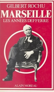 Gilbert Rochu - Marseille, les années Defferre.
