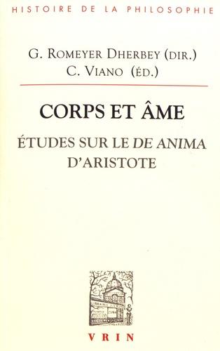 Gilbert Romeyer-Dherbey et Cristina Viano - Corps et âme - Sur le De anima d'Aristote.