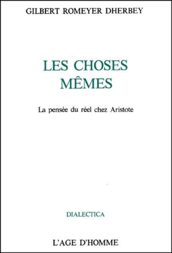 Gilbert Romeyer Dherbey - Les choses mêmes. - La pensée du réel chez Aristote.