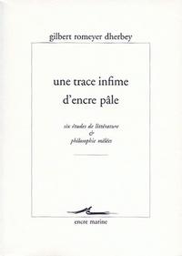 Gilbert Romeyer Dherbey - Une trace infime d'encre pâle - Six études de littérature & philosophie mêlées.