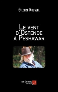 Gilbert Roussel - Le vent d'Ostende à Peshawar.