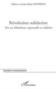 Gilbert Savornin - Révolution solidariste : vers un libéralisme responsable et solidaire.