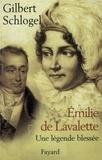 Gilbert Schlogel - Emilie de Lavalette - Une légende blessée.