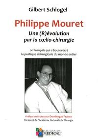 Gilbert Schlogel - Philippe Mouret : une (R)évolution par la coelio-chirurgie - Le Français qui a bouleversé la pratique chirurgicale du monde entier.