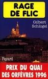Gilbert Schlogel - Rage de flic - Prix du quai des orfèvres 1996.