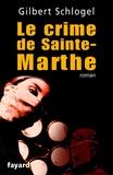 Gilbert Schlogel - Une Enquête du Dr Ludovic Hébert, tome 1 - Le crime de Sainte-Marthe.