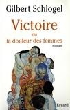 Gilbert Schlogel - Victoire - Ou la douleur des femmes.