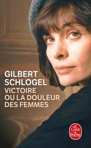 Gilbert Schlogel - Victoire ou La douleur des femmes.