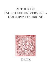 Gilbert Schrenck - Autour de l'Histoire universelle d'Agrippa d'Aubigné - Mélanges à la mémoire d'André Thierry.