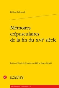 Gilbert Schrenck - Mémoires crépusculaires de la fin du XVIe siècle.