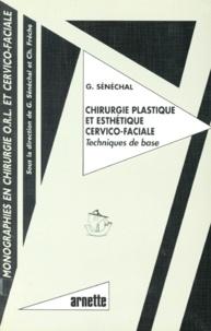 Gilbert Sénéchal - CHIRURGIE PLASTIQUE ET ESTHETIQUE CERVICO-FACIALE. - Techniques de base.