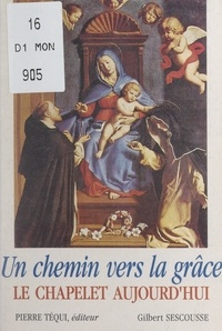 Gilbert Sescousse et André Doze - Un chemin vers la Grâce - Le chapelet aujourd'hui ?.