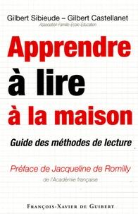 Gilbert Sibieude et Gilbert Castellanet - Apprendre à lire à la maison - Guide des méthodes de lecture.