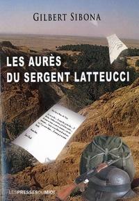 Gilbert Sibona - Les Aurès du sergent Latteucci.
