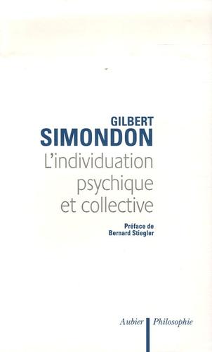 Gilbert Simondon - L'individuation psychique et collective - A la lumière des notions de Forme, Information, Potentiel et Métastabilité..