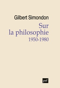 Gilbert Simondon - Sur la philosophie (1950-1980).