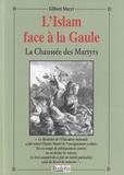 Gilbert Sincyr - L'Islam face à la Gaule - La chaussée des Martyrs.