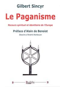 Gilbert Sincyr - Le paganisme - Recours spirituel et identitaire de l'Europe.