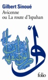Gilbert Sinoué - Avicenne ou la Route d'Ispahan.