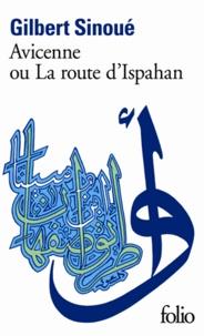Téléchargez des ebooks gratuits au format pdf Avicenne ou la Route d'Ispahan en francais 9782070383023 par Gilbert Sinoué RTF PDB ePub