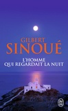 Gilbert Sinoué - L'homme qui regardait la nuit.