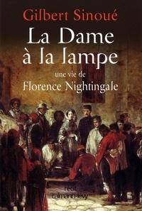 Gilbert Sinoué - La Dame à la lampe - Une vie de Florence Nightingale.