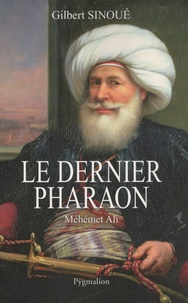 Gilbert Sinoué - Le dernier pharaon - Méhémet-Ali (1770-1849).