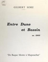 Gilbert Sore et Marc Ballot - Entre dune et bassin en 1900 - De Baque Morte à Mapouchet.