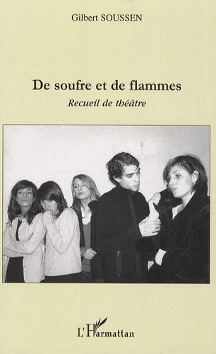 Gilbert Soussen - De soufre et de flammes - Recueil de théâtre.
