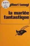Gilbert Tanugi - La Mariée fantastique.