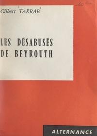 Gilbert Tarrab - Les désabusés de Beyrouth.