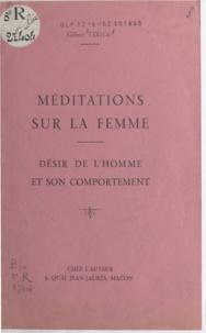 Gilbert Tixier - Méditations sur la femme - Désir de l'homme et son comportement.