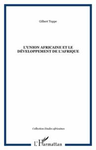 Gilbert Toppé - L'Union africaine et le développement de l'Afrique.