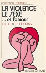 Gilbert Tordjman et Joëlle de Gravelaine - La violence, le sexe et l'amour.
