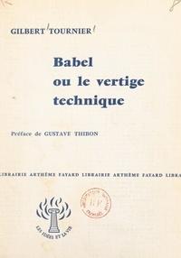 Gilbert Tournier et Gustave Thibon - Babel ou le vertige technique.