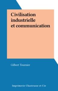 Gilbert Tournier - Civilisation industrielle et communication.