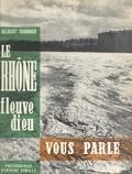 Gilbert Tournier et Émile Bollaert - Le Rhône, fleuve dieu, vous parle.