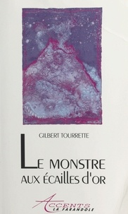 Gilbert Tourrette - Le monstre aux écailles d'or.