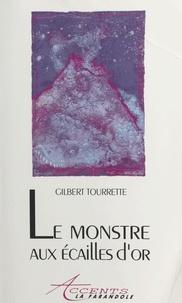 Gilbert Tourrette - Le monstre aux écailles d'or.