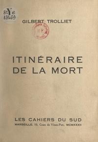 Gilbert Trolliet - Itinéraire de la mort.