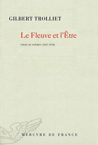 Gilbert Trolliet - Le fleuve et l'Etre - Choix de poèmes 1927-1978.