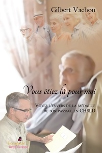 Gilbert Vachon - Vous étiez là pour moi - Voyez l'envers de la médaille de son passage en CHSLD.